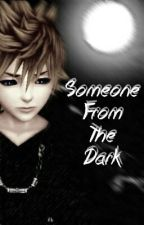 Someone From The Dark by roxas_hearts