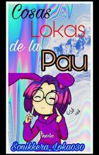 Cosas Lokas De La Pau •3• by _-ERROR_-