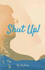 Shut Up! by Zeefheyna