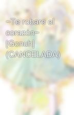 ~Te robare el corazón~ [Gonuh] by Wolfy-Toshi