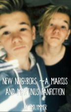 New Neighbors ~ A Marcus And Martinus Fanfiction by EmilyMMer