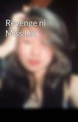 Revenge ni  Miss Liit by PrettyFeiMalpal
