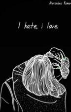 I HATE, I LOVE by americaalex