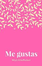 Me gustas by MyLittleRebel