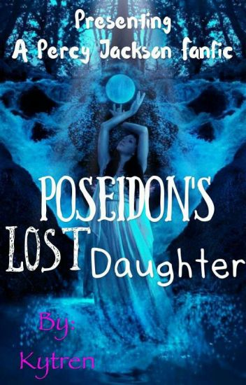 Poseidon's Lost Daughter (Percy Jackson Fanfiction) - Lailah