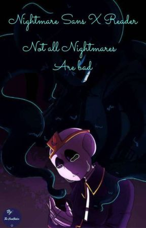 Not all Nightmares are bad (Nightmare Sans X reader) by hunter3love