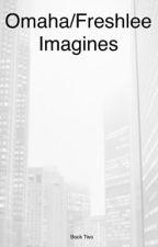 Omaha and Freshlee imagines Book two (#wattys2017) by -diegoxgilinsky