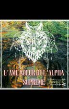 L'âme soeur de l'alpha suprême  by Hikari2310