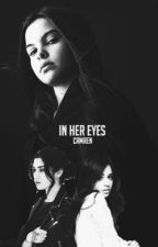 In her Eyes (Camren) by beaniesnbows