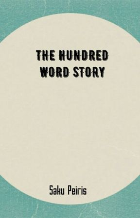 The hundred word story by SakuPeiris