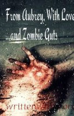 From Aubrey, With Love ...and Zombie Guts