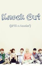 Knock Out (BTS x Reader) by annyeongitsjulia