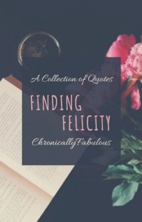 Finding Felicity  by ChronicallyFabulous