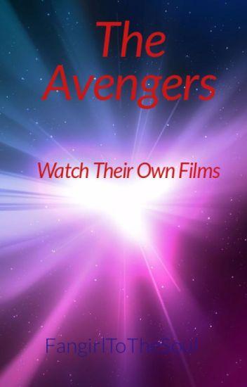 The Avengers Watch Thier Own Films - FangirlToTheSoul - Wattpad