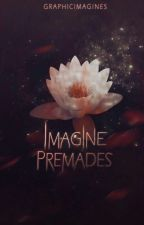 Imagine Premades || Open by GraphicImagines