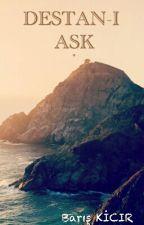 DESTAN-I AŞK by bariskicir