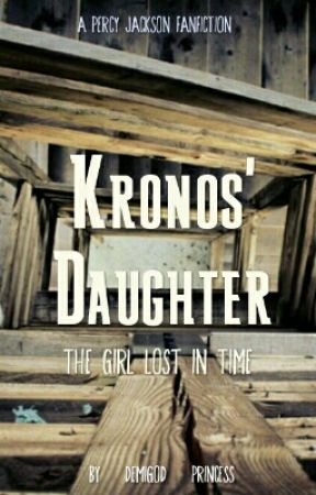 Kronos' Daughter: The Girl Lost in Time {Percy Jackson Fanfiction
