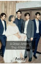 A Rose Among The Four Prince by Astity