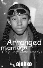 Arranged Marriage (A Ray Ray Love Story) by ajahxo
