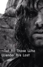 ~FANFICTION LOTR~ Not All Those Who Wander Are Lost~ by AlexiaEvenstar