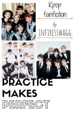 Practice makes perfect // Kpop fanfiction by infiresswagg