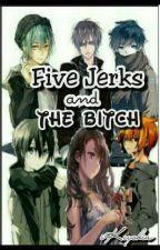 Five Jerks and The Bitch by iKeyshia