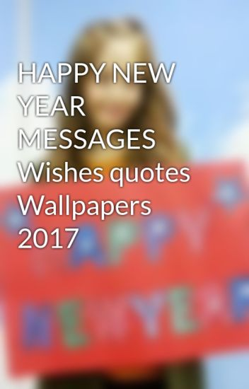 HAPPY NEW YEAR MESSAGES Wishes quotes Wallpapers 2017 - Happy New ...
