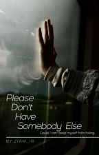 Please Dont Have Somebody else  by ziam_ir