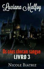 Luciana Malfoy - Os céus choram sangue (Livro 3) {PAUSADO} by Bibi2802
