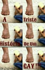 A Triste Historia De Um Gay. - L.S by EdLarryAways