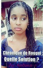 chronique de Rougui : quelle solution?  by HaLima-chro