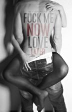 F*ck me Now,Love Later(Completed) by heavensphinx