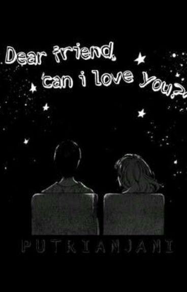 Dear friend, can 'i love you?'