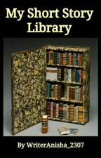 My Short Story Library (#Watty2017) by WriterAnisha_2307