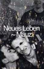 Neues Leben || Mauz by alienjulii