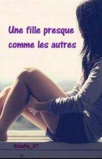 Une fille presque comme les autres by Estelle_37