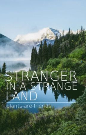 Stranger in a Strange Land by plants-are-friends