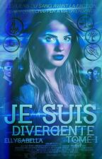 Je Suis Divergente Tome 1 by EvaThaliaWinchester