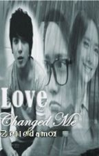 Love Changed Me [EDITING] by Zelledam01