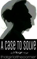 A Case to Solve✔ by thatgirlatthecorner