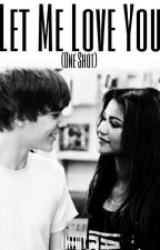 Let Me Love You (One Shot) by _LMTRIX_