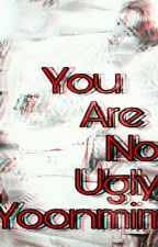 You are not Ugly - Yoonmin by Min_Swega