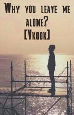 Why you leave me alone? [Vkook] by kxmtxehxung
