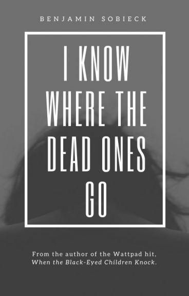 I Know Where the Dead Ones Go by BenSobieck