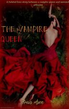 The vampire queen (GirlxGirl) by PittyBrookeSophie