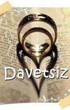 DAVETSİZ (Tamamlandı) by pandora248