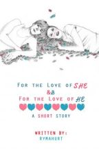 For the Love of She [A Short Story] by rymahurt