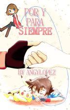 Por y para siempre [AmourShipping] by xAngyLopez