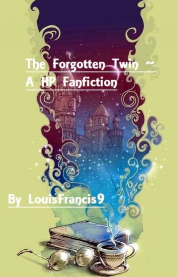 The Forgotten Twin - A Harry Potter Fanfiction