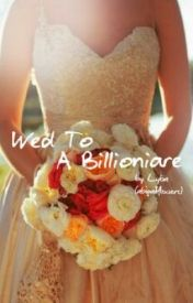 Wed to a billionaire by abigailflowers